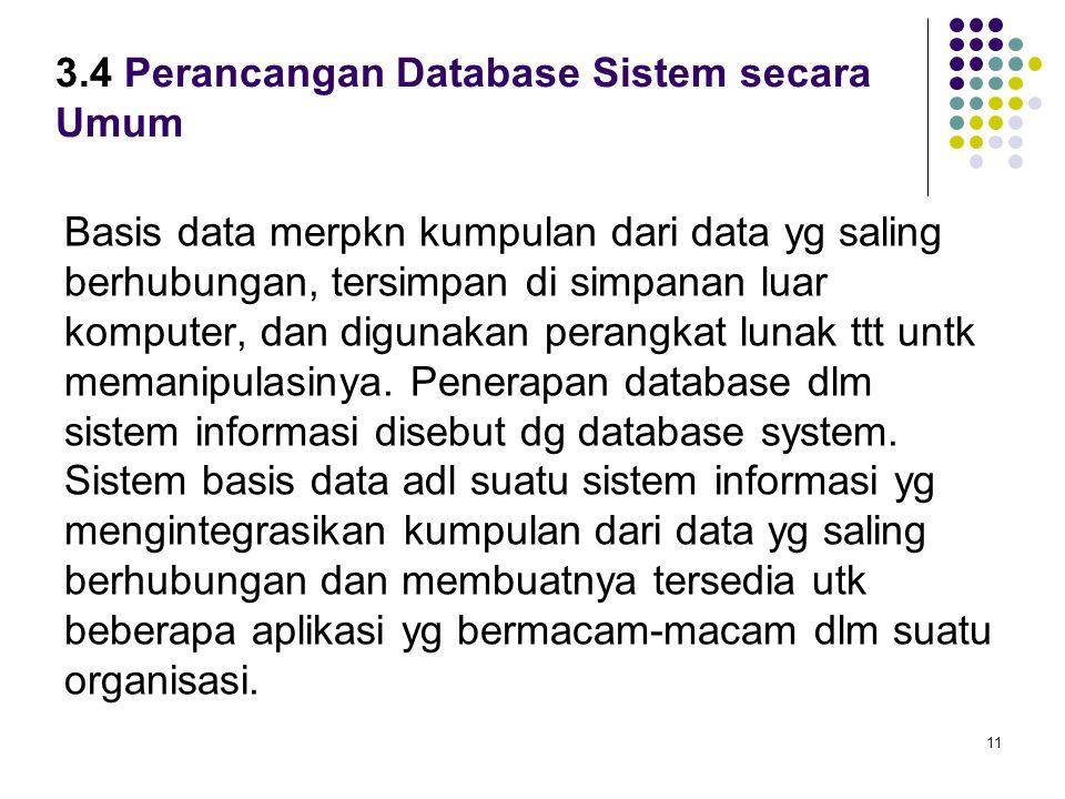 11 3.4 Perancangan Database Sistem secara Umum Basis data merpkn kumpulan dari data yg saling berhubungan, tersimpan di simpanan luar komputer, dan di