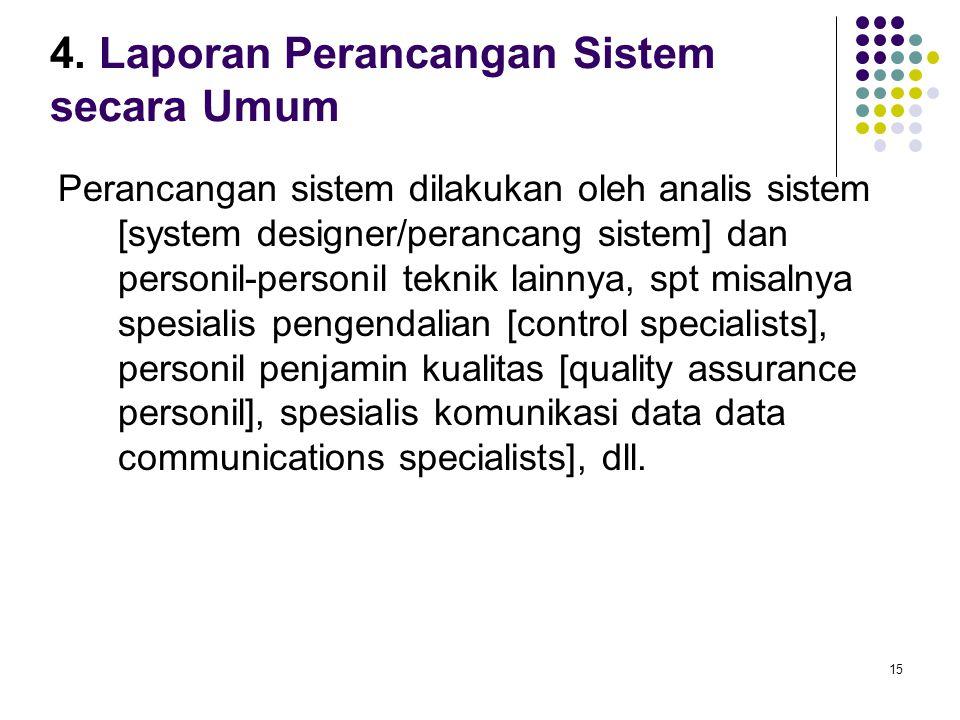 15 4. Laporan Perancangan Sistem secara Umum Perancangan sistem dilakukan oleh analis sistem [system designer/perancang sistem] dan personil-personil