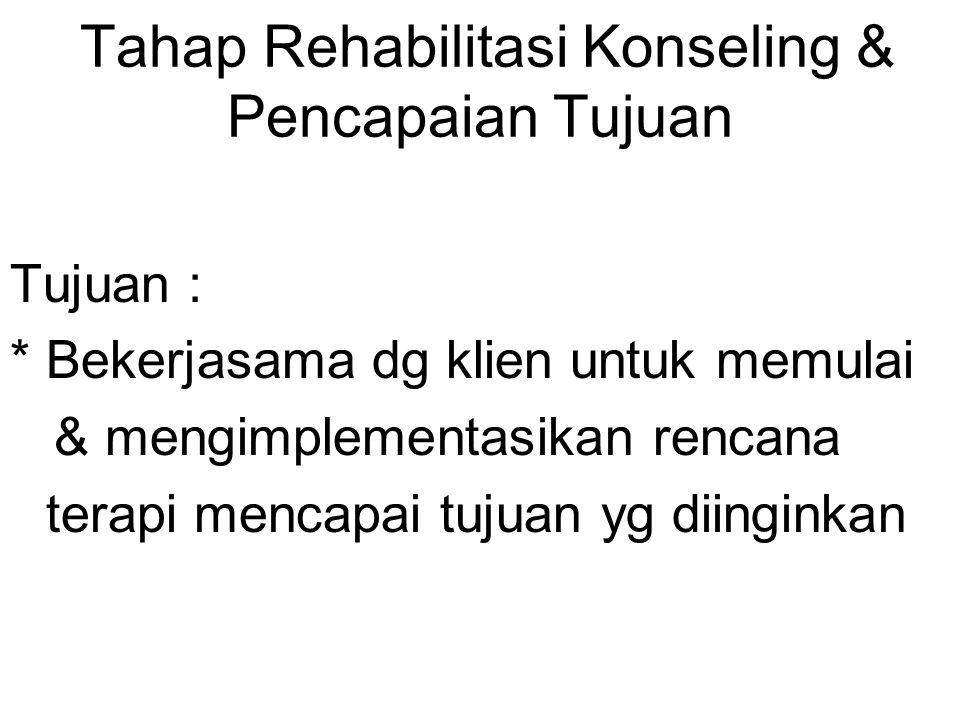 Tahap Rehabilitasi Konseling & Pencapaian Tujuan Tujuan : * Bekerjasama dg klien untuk memulai & mengimplementasikan rencana terapi mencapai tujuan yg