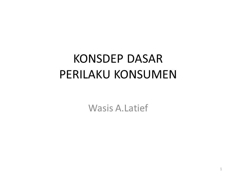 KONSDEP DASAR PERILAKU KONSUMEN Wasis A.Latief 1