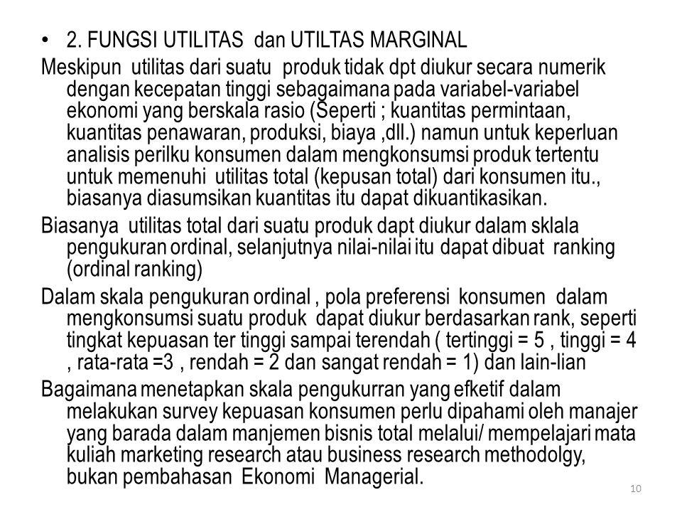 2. FUNGSI UTILITAS dan UTILTAS MARGINAL Meskipun utilitas dari suatu produk tidak dpt diukur secara numerik dengan kecepatan tinggi sebagaimana pada v