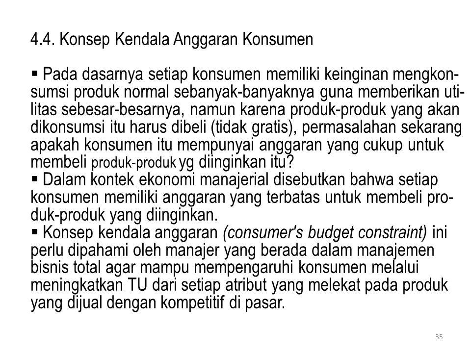 4.4. Konsep Kendala Anggaran Konsumen  Pada dasarnya setiap konsumen memiliki keinginan mengkon- sumsi produk normal sebanyak-banyaknya guna memberik