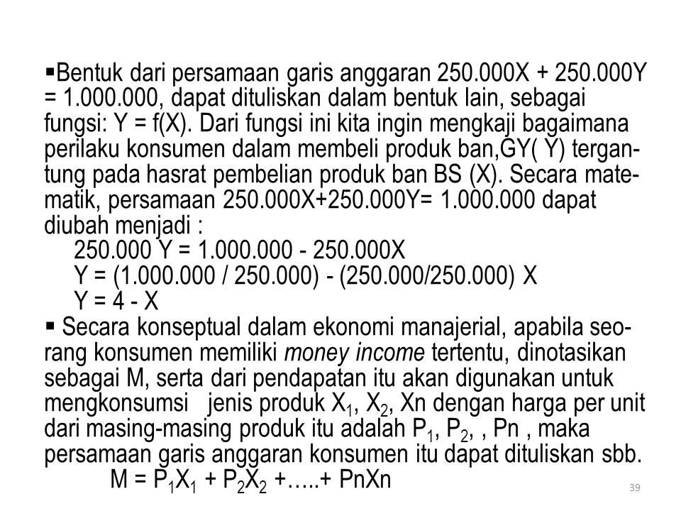  Bentuk dari persamaan garis anggaran 250.000X + 250.000Y = 1.000.000, dapat dituliskan dalam bentuk lain, sebagai fungsi: Y = f(X). Dari fungsi ini