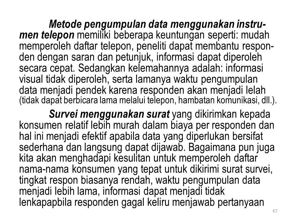 Metode pengumpulan data menggunakan instru- men telepon memiliki beberapa keuntungan seperti: mudah memperoleh daftar telepon, peneliti dapat membantu