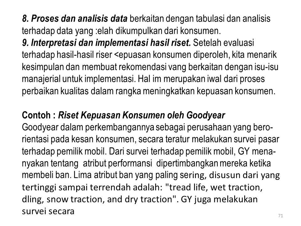 8. Proses dan analisis data berkaitan dengan tabulasi dan analisis terhadap data yang :elah dikumpulkan dari konsumen. 9. Interpretasi dan implementas