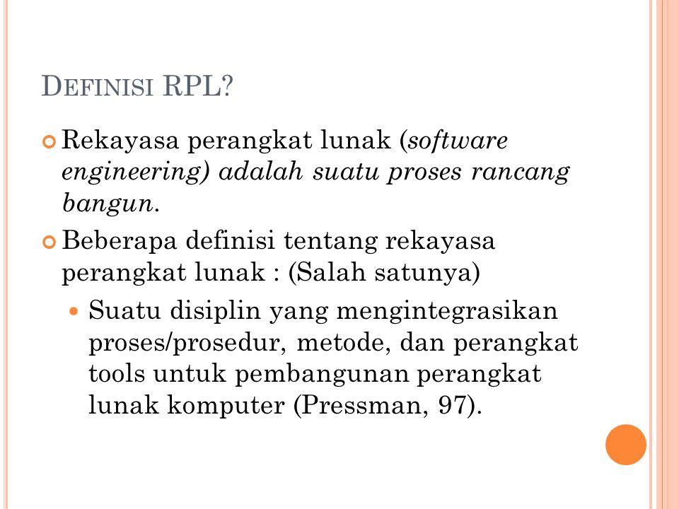 D EFINISI RPL.Rekayasa perangkat lunak ( software engineering) adalah suatu proses rancang bangun.