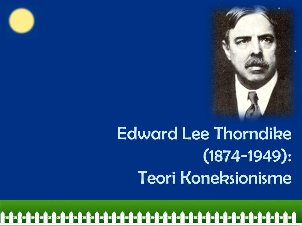 Edward Lee Thorndike (1874-1949): Teori Koneksionisme