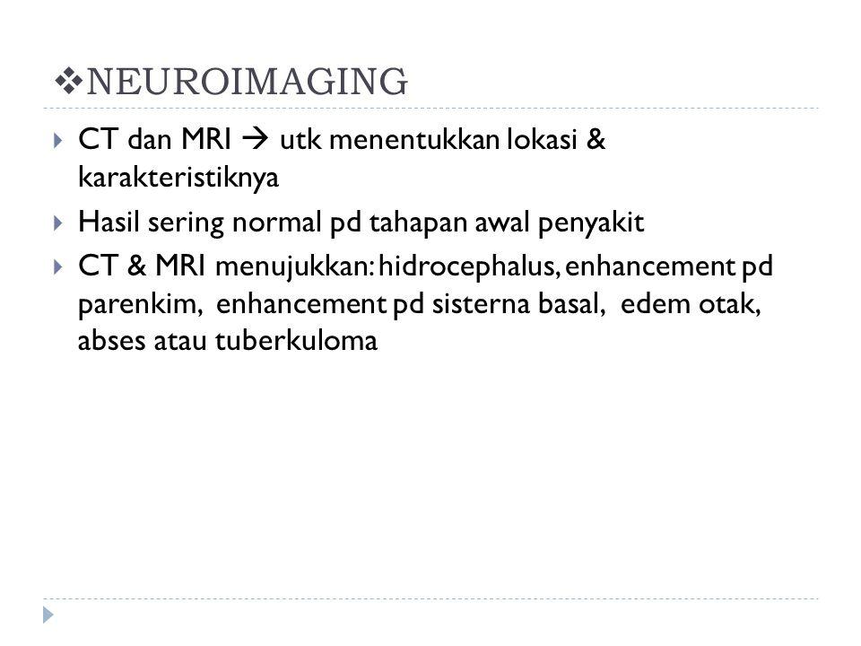  NEUROIMAGING  CT dan MRI  utk menentukkan lokasi & karakteristiknya  Hasil sering normal pd tahapan awal penyakit  CT & MRI menujukkan: hidrocep