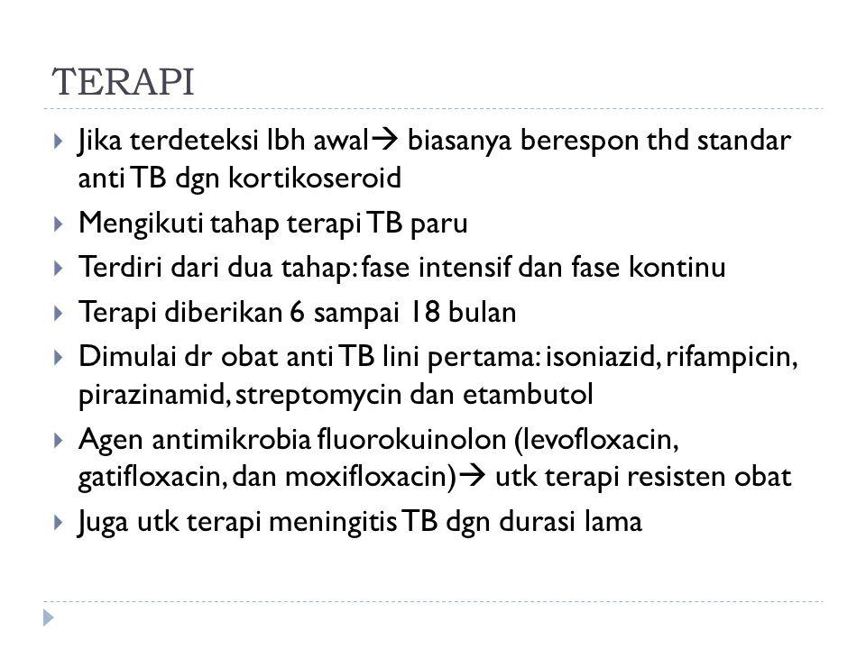 TERAPI  Jika terdeteksi lbh awal  biasanya berespon thd standar anti TB dgn kortikoseroid  Mengikuti tahap terapi TB paru  Terdiri dari dua tahap: