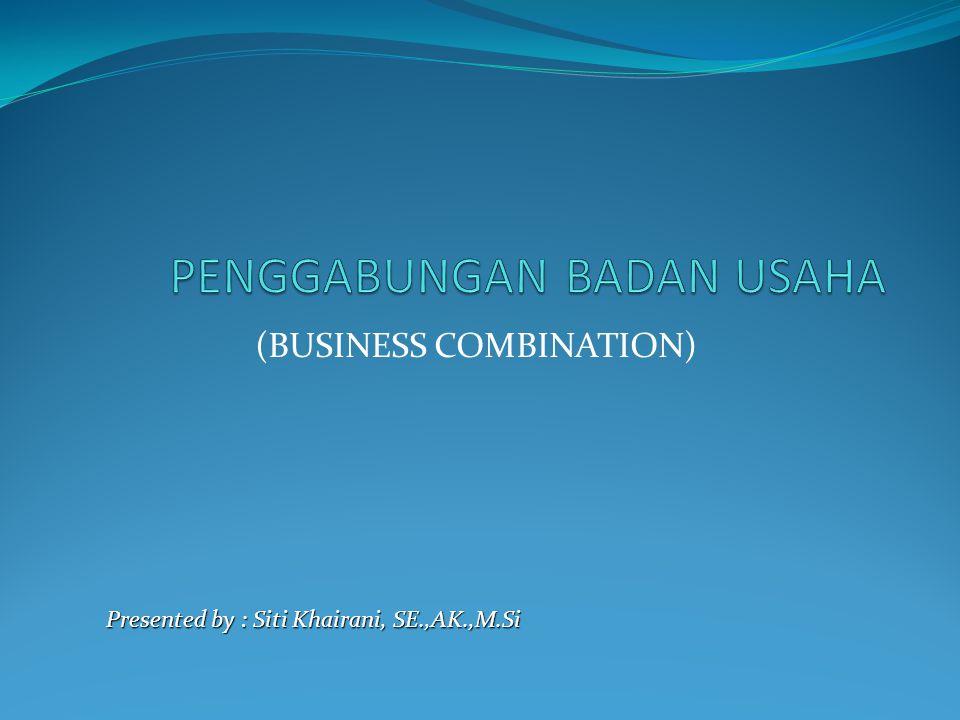 (BUSINESS COMBINATION) Presented by : Siti Khairani, SE.,AK.,M.Si