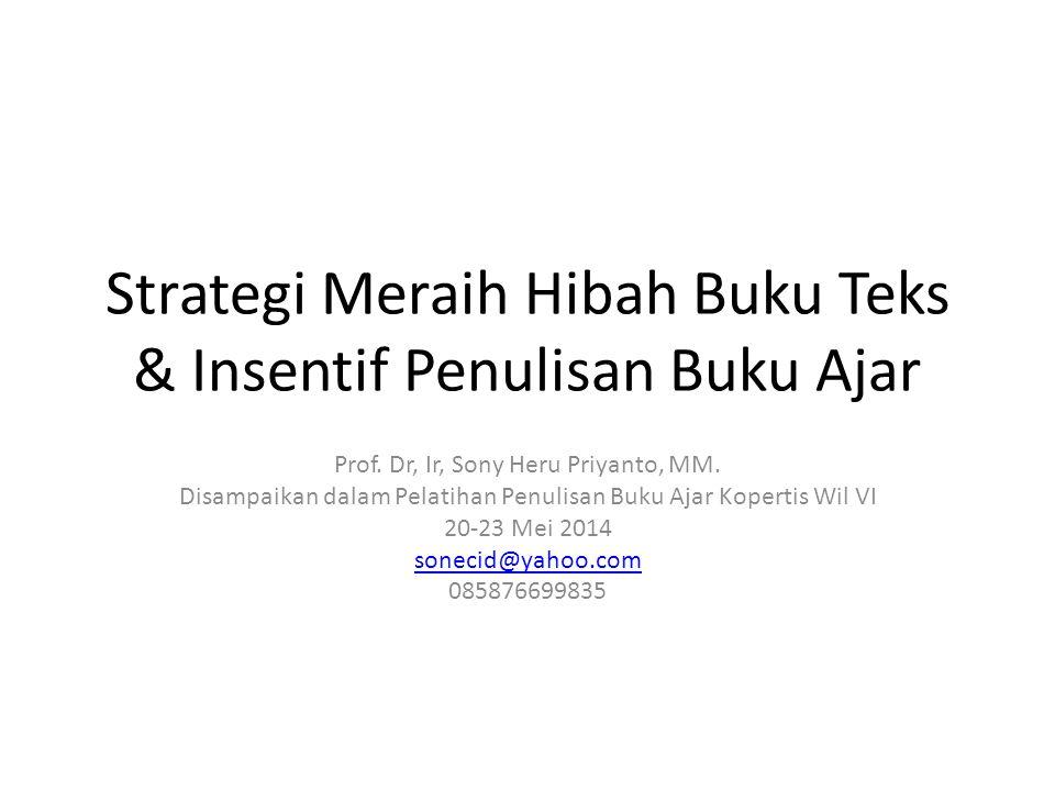 Strategi Meraih Hibah Buku Teks & Insentif Penulisan Buku Ajar Prof. Dr, Ir, Sony Heru Priyanto, MM. Disampaikan dalam Pelatihan Penulisan Buku Ajar K