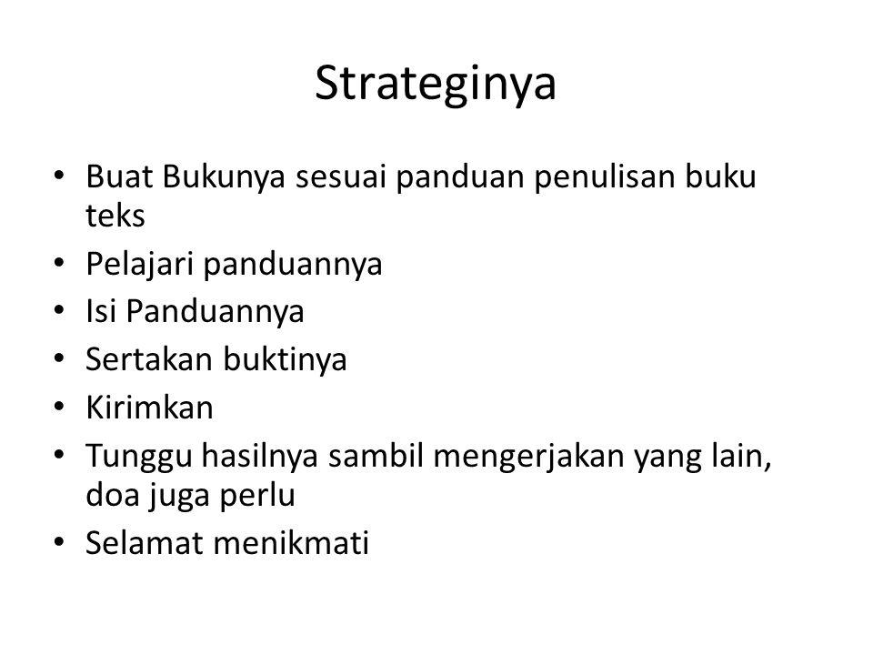 Strateginya Buat Bukunya sesuai panduan penulisan buku teks Pelajari panduannya Isi Panduannya Sertakan buktinya Kirimkan Tunggu hasilnya sambil menge