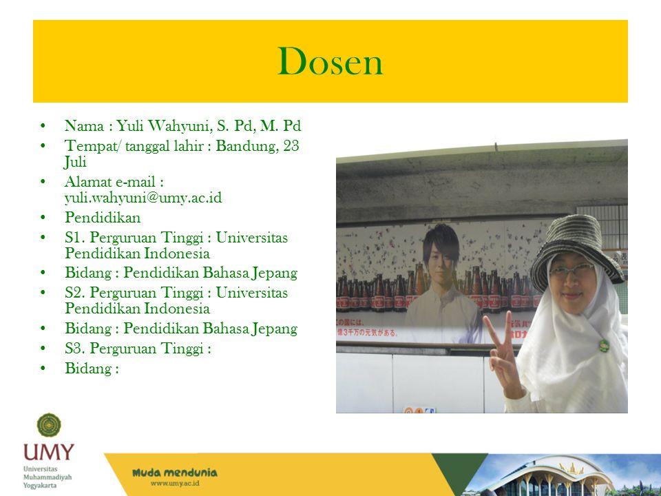 Dosen Nama : Yuli Wahyuni, S. Pd, M. Pd Tempat/ tanggal lahir : Bandung, 23 Juli Alamat e-mail : yuli.wahyuni@umy.ac.id Pendidikan S1. Perguruan Tingg
