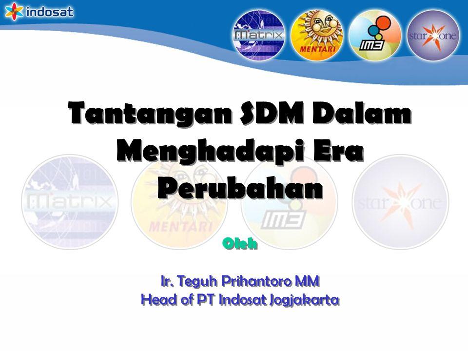Tantangan SDM Dalam Menghadapi Era Perubahan Oleh Ir. Teguh Prihantoro MM Head of PT Indosat Jogjakarta Tantangan SDM Dalam Menghadapi Era Perubahan O