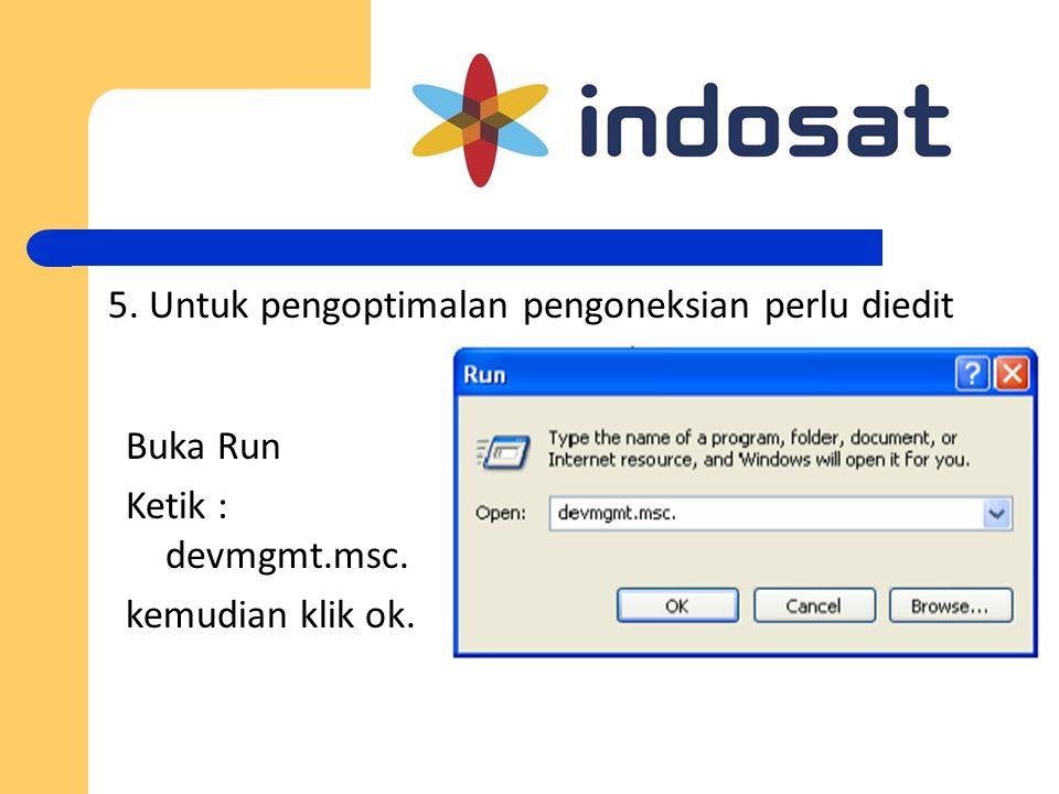 5. Untuk pengoptimalan pengoneksian perlu diedit Buka Run Ketik : devmgmt.msc. kemudian klik ok.