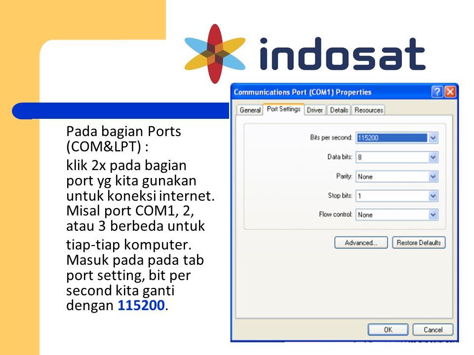 Pada bagian Ports (COM&LPT) : klik 2x pada bagian port yg kita gunakan untuk koneksi internet. Misal port COM1, 2, atau 3 berbeda untuk tiap-tiap komp