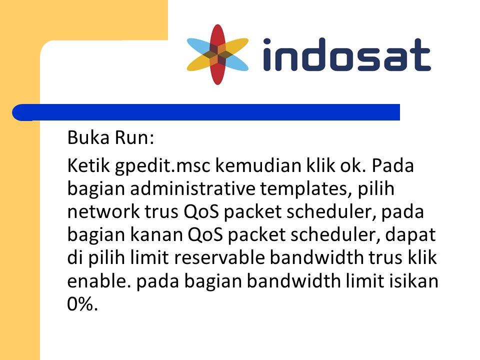 Buka Run: Ketik gpedit.msc kemudian klik ok. Pada bagian administrative templates, pilih network trus QoS packet scheduler, pada bagian kanan QoS pack