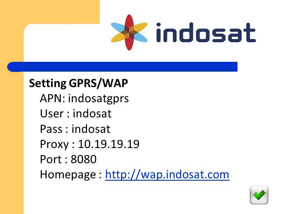 Setting GPRS/WAP APN: indosatgprs User : indosat Pass : indosat Proxy : 10.19.19.19 Port : 8080 Homepage : http://wap.indosat.comhttp://wap.indosat.co