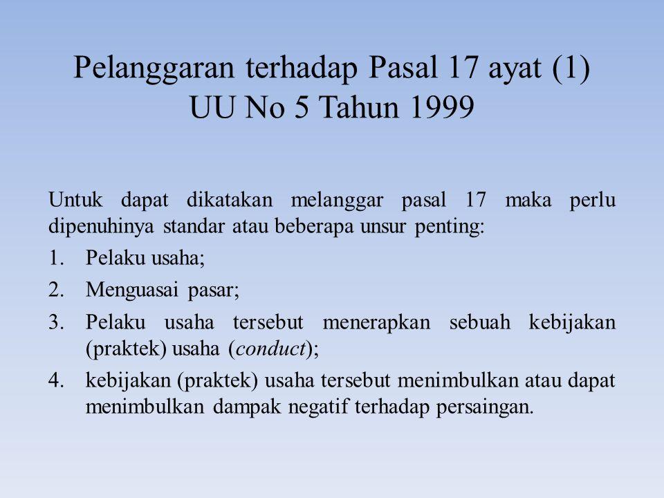 Pelanggaran terhadap Pasal 17 ayat (1) UU No 5 Tahun 1999 Untuk dapat dikatakan melanggar pasal 17 maka perlu dipenuhinya standar atau beberapa unsur
