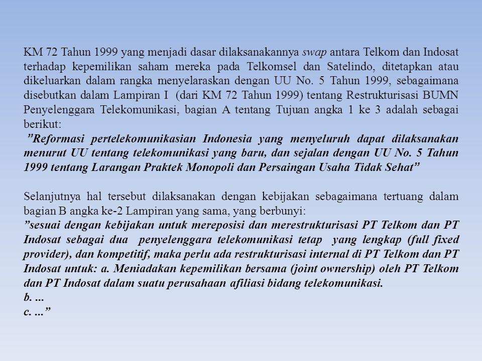 KM 72 Tahun 1999 yang menjadi dasar dilaksanakannya swap antara Telkom dan Indosat terhadap kepemilikan saham mereka pada Telkomsel dan Satelindo, dit