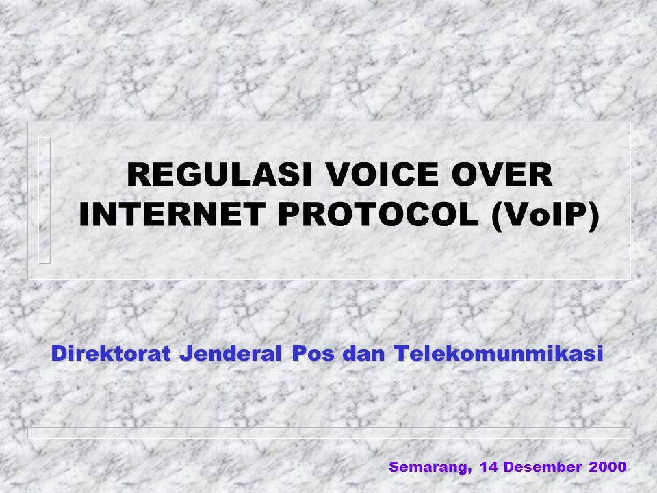 Semarang, 14 Desember 2000 REGULASI VOICE OVER INTERNET PROTOCOL (VoIP) Direktorat Jenderal Pos dan Telekomunmikasi