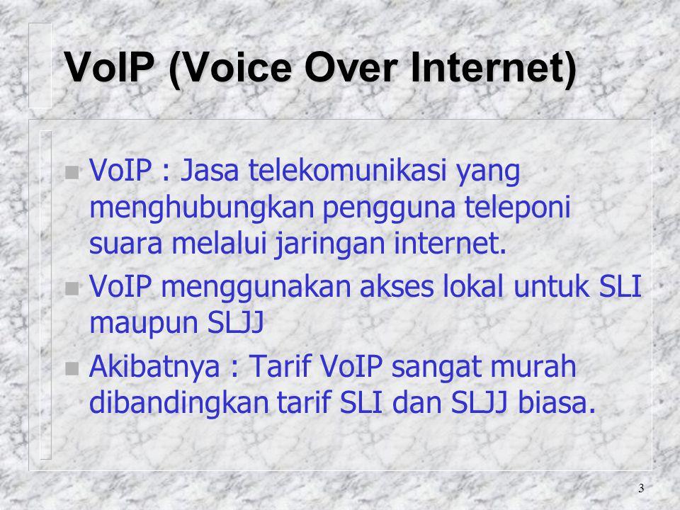3 VoIP (Voice Over Internet) n VoIP : Jasa telekomunikasi yang menghubungkan pengguna teleponi suara melalui jaringan internet.