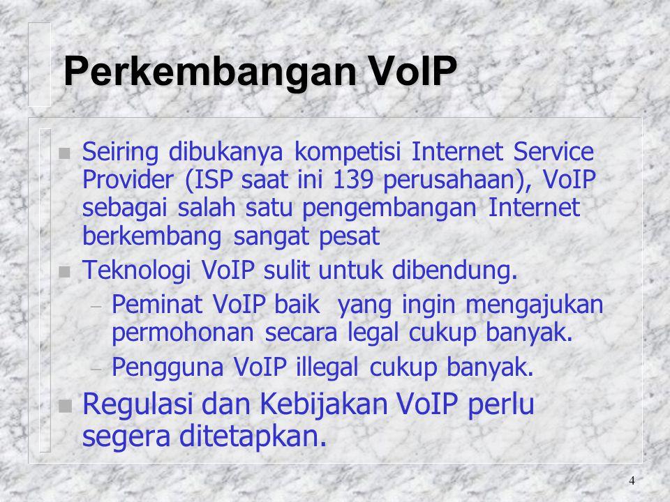 4 Perkembangan VoIP n Seiring dibukanya kompetisi Internet Service Provider (ISP saat ini 139 perusahaan), VoIP sebagai salah satu pengembangan Internet berkembang sangat pesat n Teknologi VoIP sulit untuk dibendung.