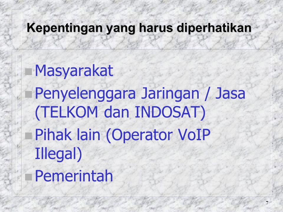 7 Kepentingan yang harus diperhatikan n Masyarakat n Penyelenggara Jaringan / Jasa (TELKOM dan INDOSAT) n Pihak lain (Operator VoIP Illegal) n Pemerintah