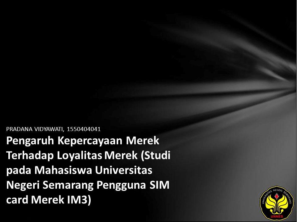 PRADANA VIDYAWATI, 1550404041 Pengaruh Kepercayaan Merek Terhadap Loyalitas Merek (Studi pada Mahasiswa Universitas Negeri Semarang Pengguna SIM card Merek IM3)
