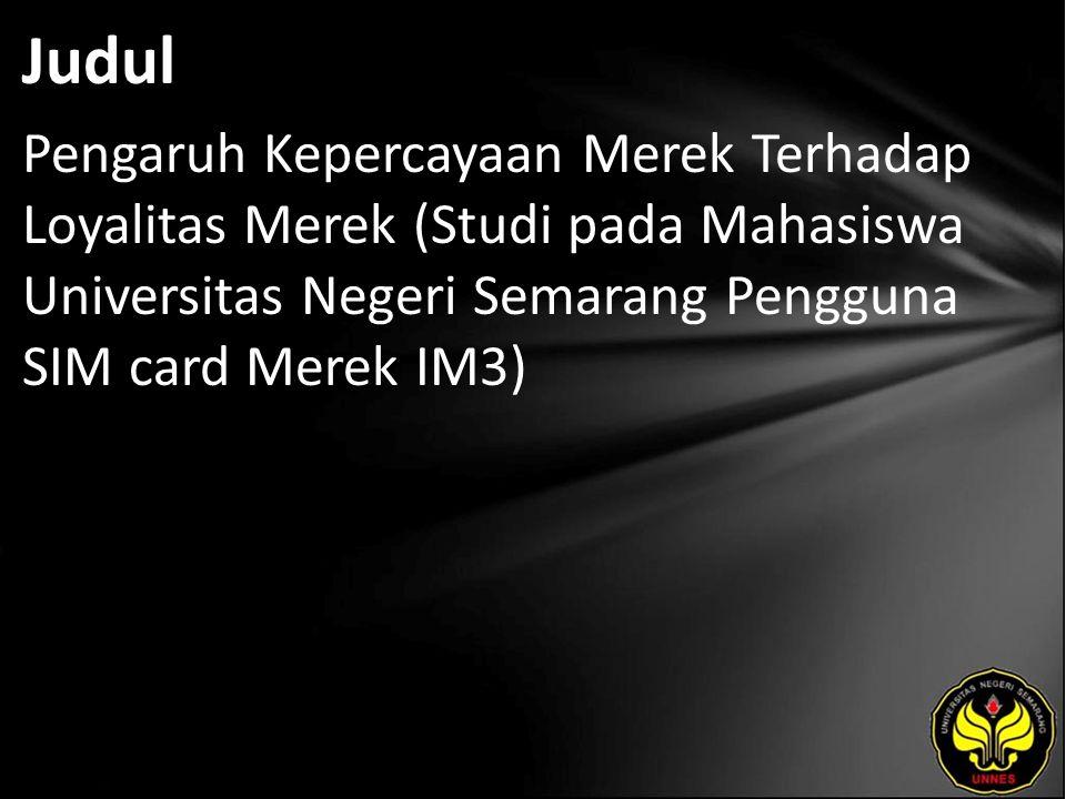 Judul Pengaruh Kepercayaan Merek Terhadap Loyalitas Merek (Studi pada Mahasiswa Universitas Negeri Semarang Pengguna SIM card Merek IM3)
