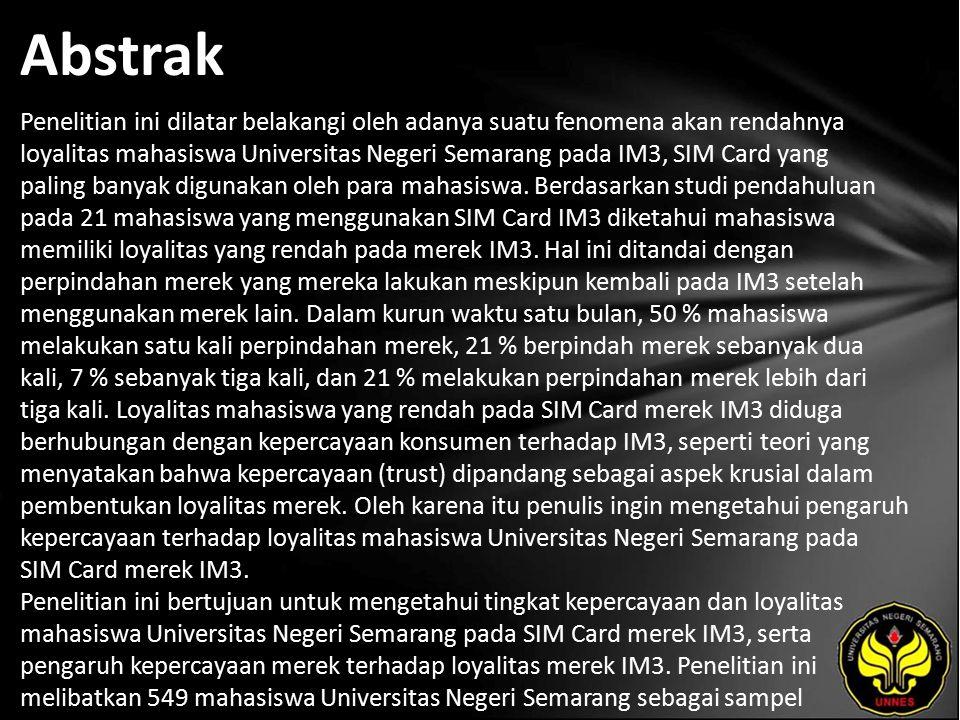Abstrak Penelitian ini dilatar belakangi oleh adanya suatu fenomena akan rendahnya loyalitas mahasiswa Universitas Negeri Semarang pada IM3, SIM Card yang paling banyak digunakan oleh para mahasiswa.