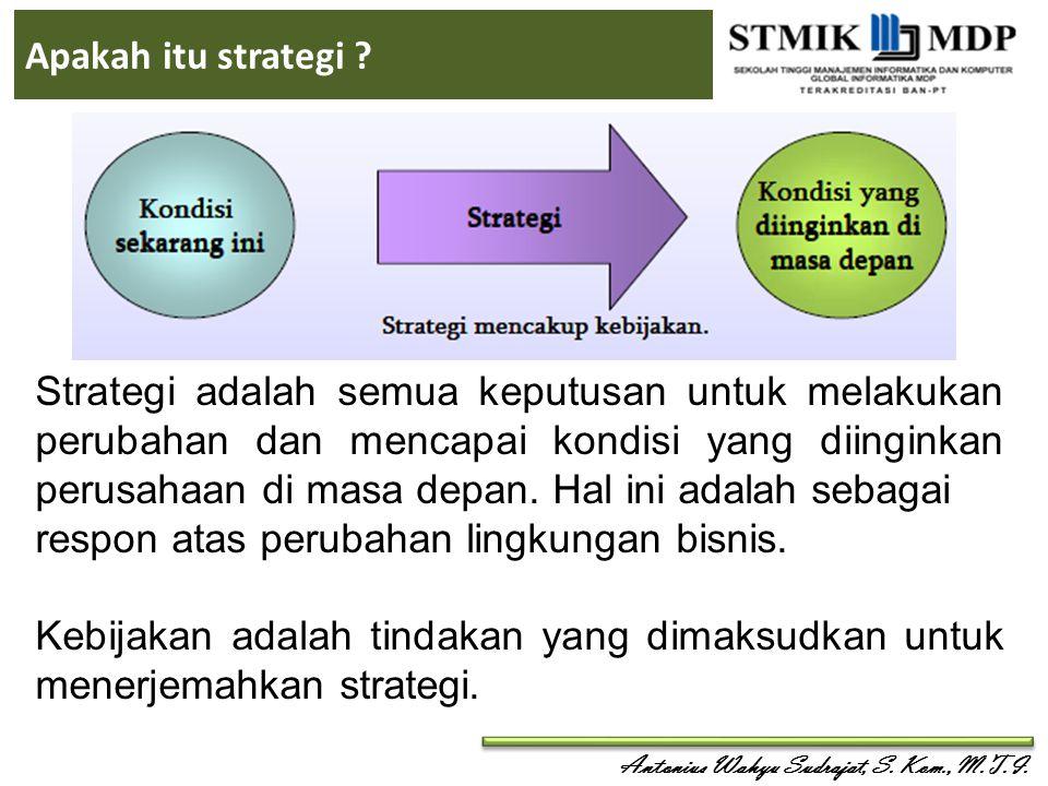 Apakah itu strategi ? Strategi adalah semua keputusan untuk melakukan perubahan dan mencapai kondisi yang diinginkan perusahaan di masa depan. Hal ini