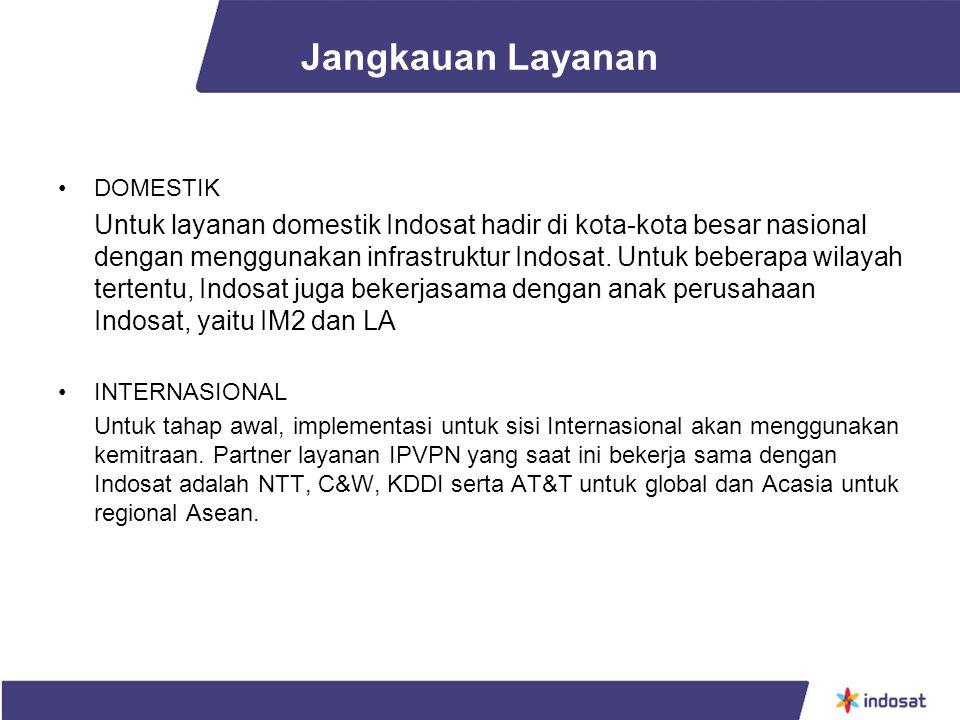Jangkauan Layanan DOMESTIK Untuk layanan domestik Indosat hadir di kota-kota besar nasional dengan menggunakan infrastruktur Indosat. Untuk beberapa w