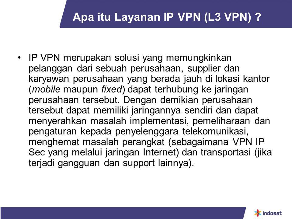 Apa itu Layanan IP VPN (L3 VPN) ? IP VPN merupakan solusi yang memungkinkan pelanggan dari sebuah perusahaan, supplier dan karyawan perusahaan yang be