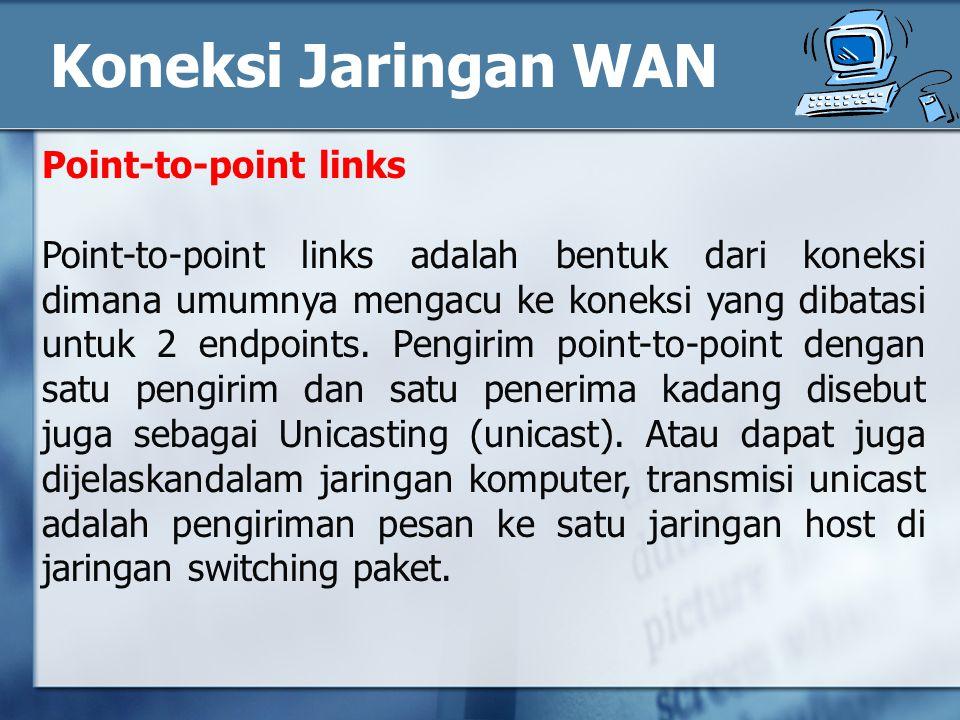 Point-to-point links Point-to-point links adalah bentuk dari koneksi dimana umumnya mengacu ke koneksi yang dibatasi untuk 2 endpoints.