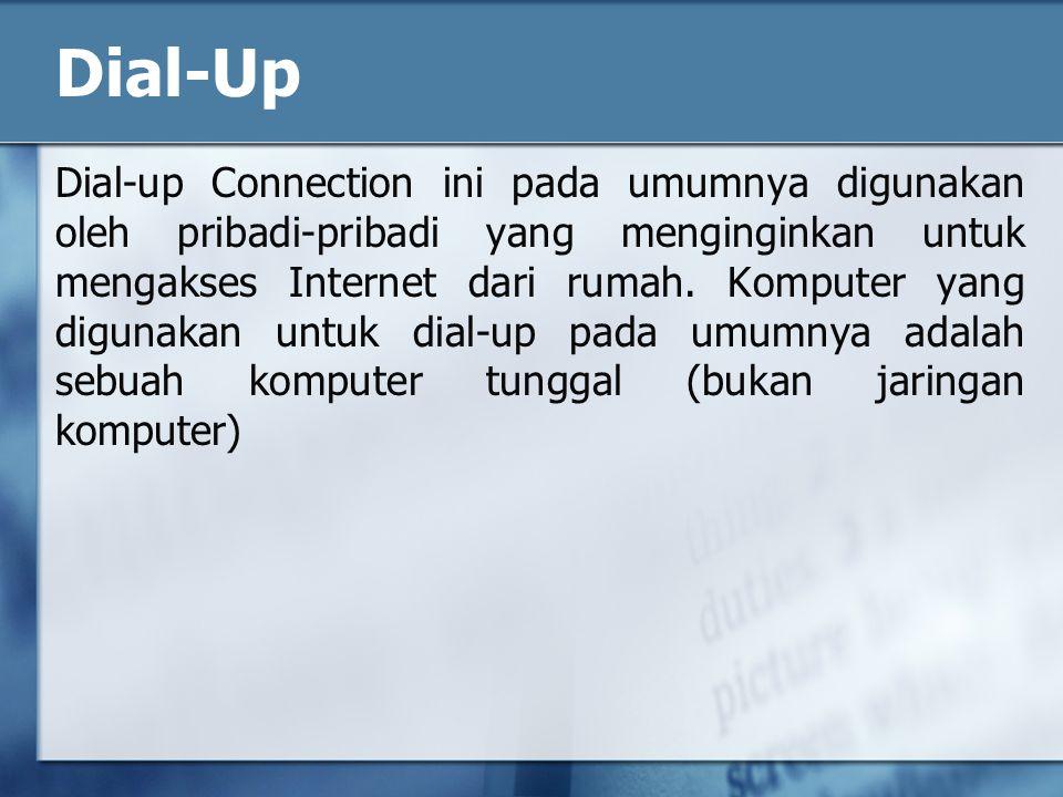 Dial-up Connection ini pada umumnya digunakan oleh pribadi-pribadi yang menginginkan untuk mengakses Internet dari rumah.