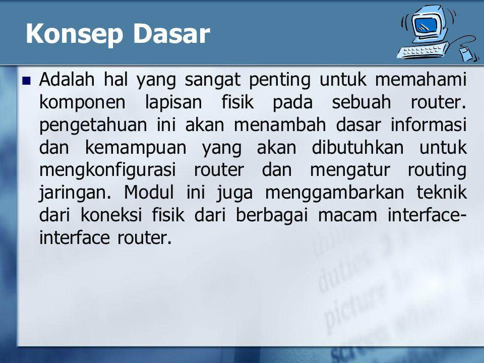 Konsep Dasar Adalah hal yang sangat penting untuk memahami komponen lapisan fisik pada sebuah router.