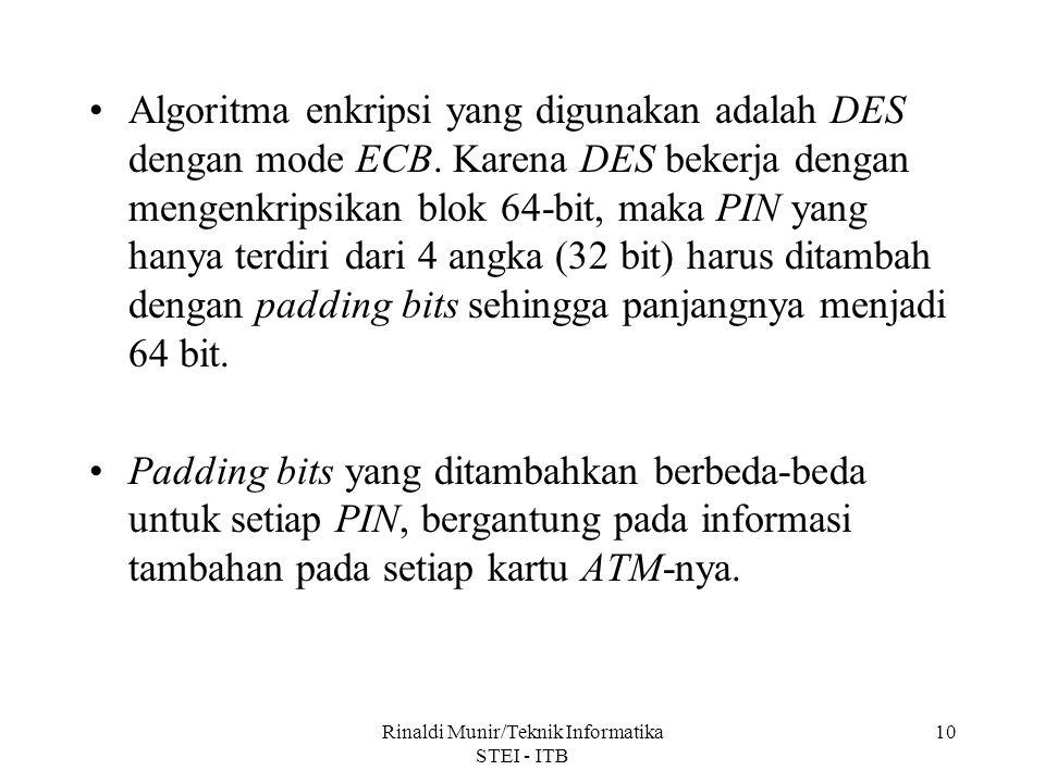 Rinaldi Munir/Teknik Informatika STEI - ITB 10 Algoritma enkripsi yang digunakan adalah DES dengan mode ECB. Karena DES bekerja dengan mengenkripsikan