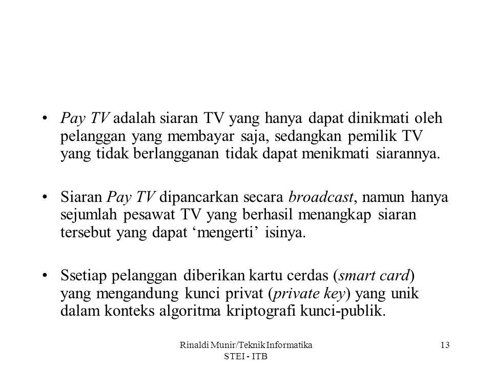Rinaldi Munir/Teknik Informatika STEI - ITB 13 Pay TV adalah siaran TV yang hanya dapat dinikmati oleh pelanggan yang membayar saja, sedangkan pemilik