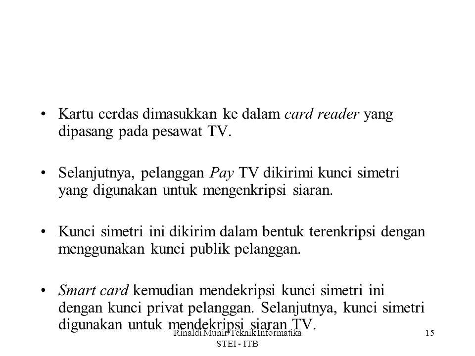 Rinaldi Munir/Teknik Informatika STEI - ITB 15 Kartu cerdas dimasukkan ke dalam card reader yang dipasang pada pesawat TV. Selanjutnya, pelanggan Pay