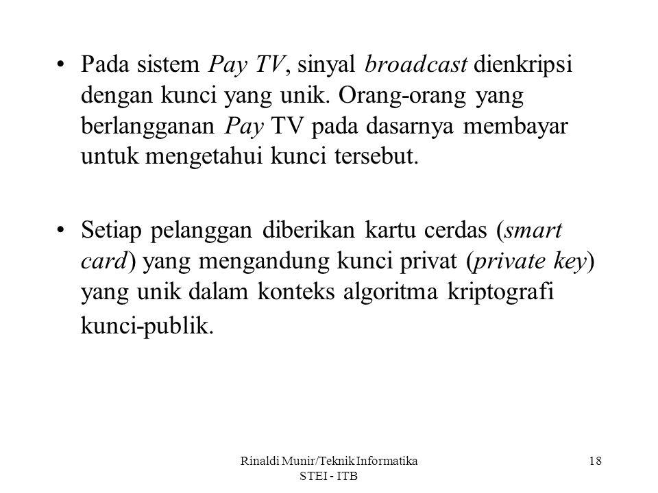 Rinaldi Munir/Teknik Informatika STEI - ITB 18 Pada sistem Pay TV, sinyal broadcast dienkripsi dengan kunci yang unik. Orang-orang yang berlangganan P