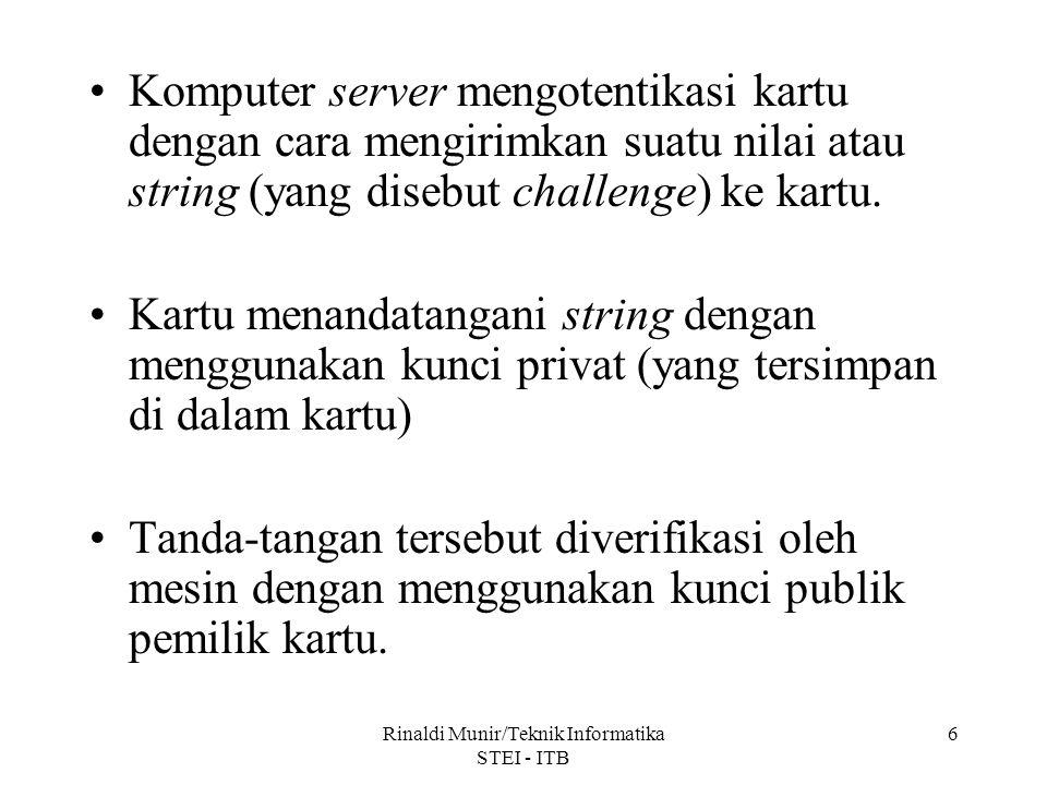 Rinaldi Munir/Teknik Informatika STEI - ITB 6 Komputer server mengotentikasi kartu dengan cara mengirimkan suatu nilai atau string (yang disebut chall