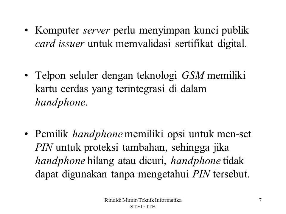 Rinaldi Munir/Teknik Informatika STEI - ITB 7 Komputer server perlu menyimpan kunci publik card issuer untuk memvalidasi sertifikat digital. Telpon se