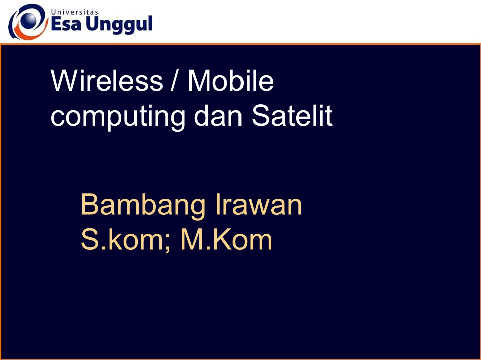 Wireless / Mobile computing dan Satelit Bambang Irawan S.kom; M.Kom