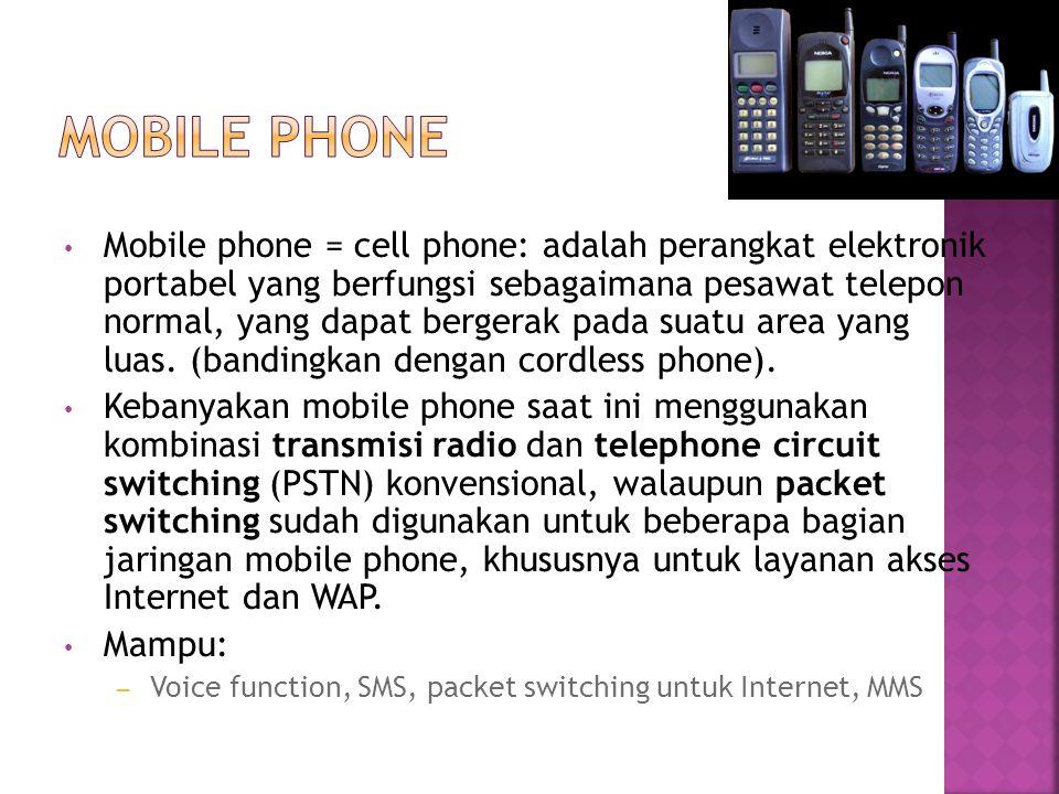 Mobile phone = cell phone: adalah perangkat elektronik portabel yang berfungsi sebagaimana pesawat telepon normal, yang dapat bergerak pada suatu area