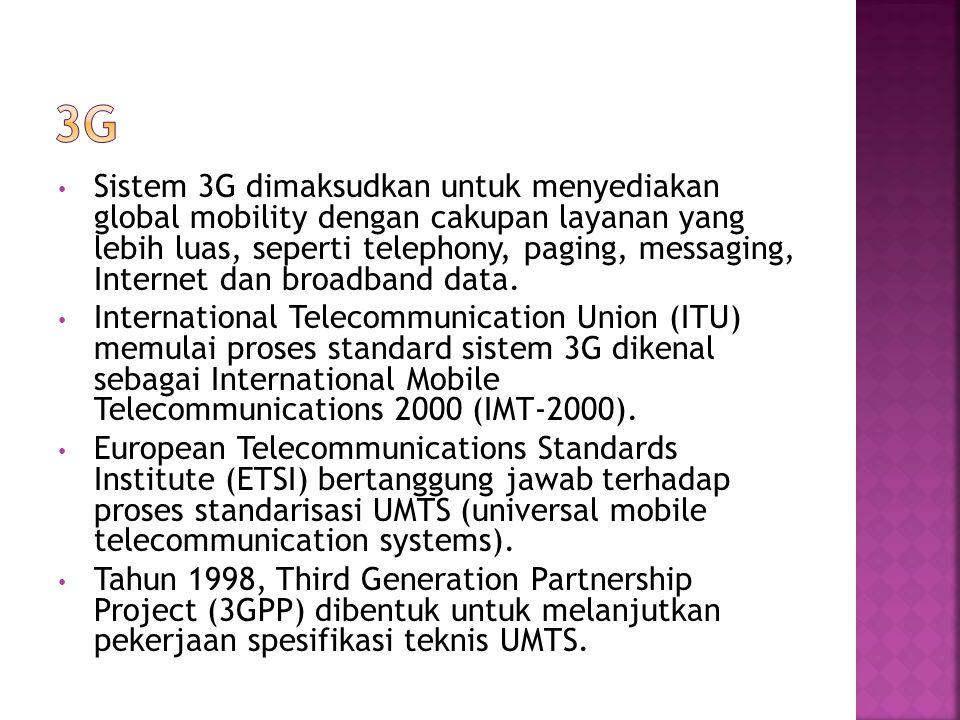 Sistem 3G dimaksudkan untuk menyediakan global mobility dengan cakupan layanan yang lebih luas, seperti telephony, paging, messaging, Internet dan bro