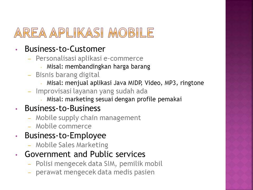 Business-to-Customer – Personalisasi aplikasi e-commerce Misal: membandingkan harga barang – Bisnis barang digital Misal: menjual aplikasi Java MIDP,