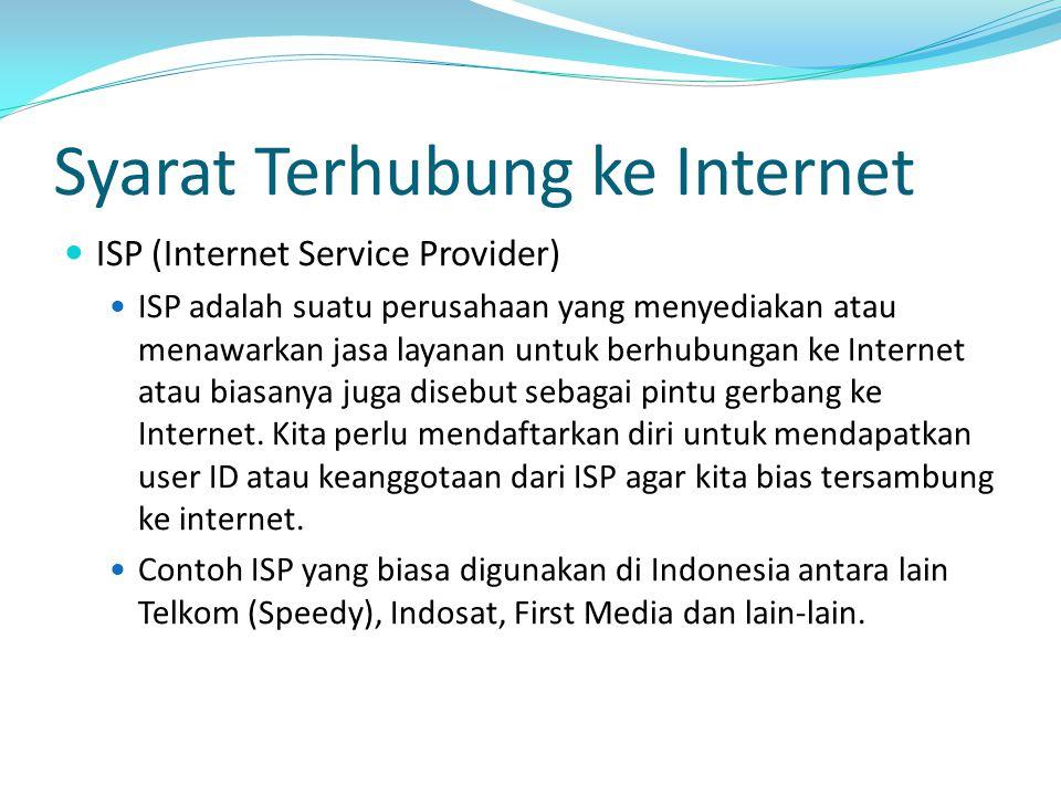 Syarat Terhubung ke Internet ISP (Internet Service Provider) ISP adalah suatu perusahaan yang menyediakan atau menawarkan jasa layanan untuk berhubung