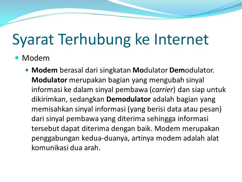 Syarat Terhubung ke Internet Modem Modem berasal dari singkatan Modulator Demodulator. Modulator merupakan bagian yang mengubah sinyal informasi ke da