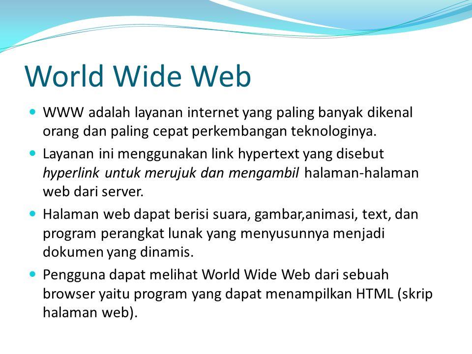 World Wide Web WWW adalah layanan internet yang paling banyak dikenal orang dan paling cepat perkembangan teknologinya. Layanan ini menggunakan link h